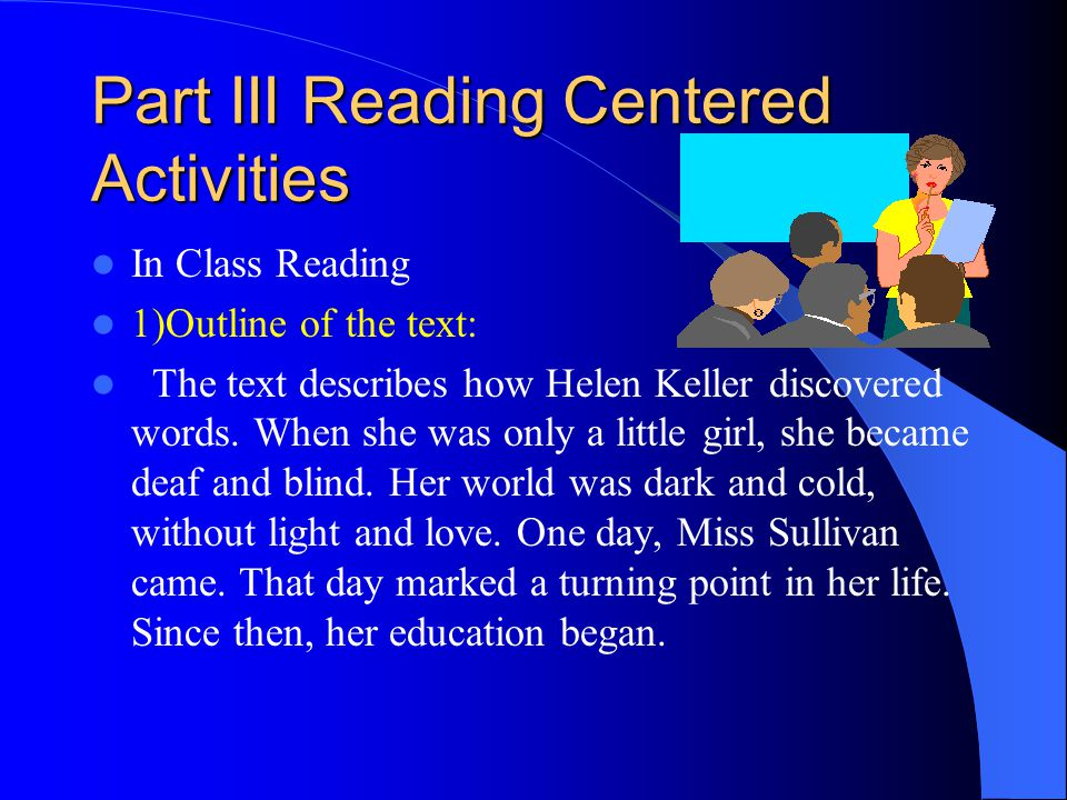 Part III Reading Centered Activities In Class Reading 1)Outline of the text: The text describes how Helen Keller discovered words.
