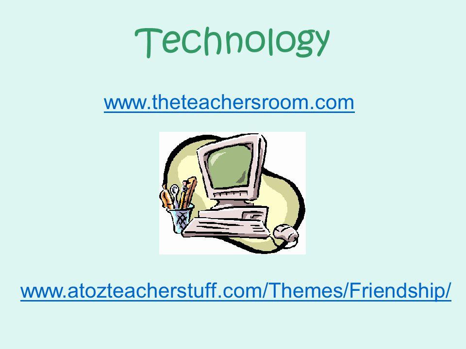 Technology www.theteachersroom.com www.atozteacherstuff.com/Themes/Friendship/