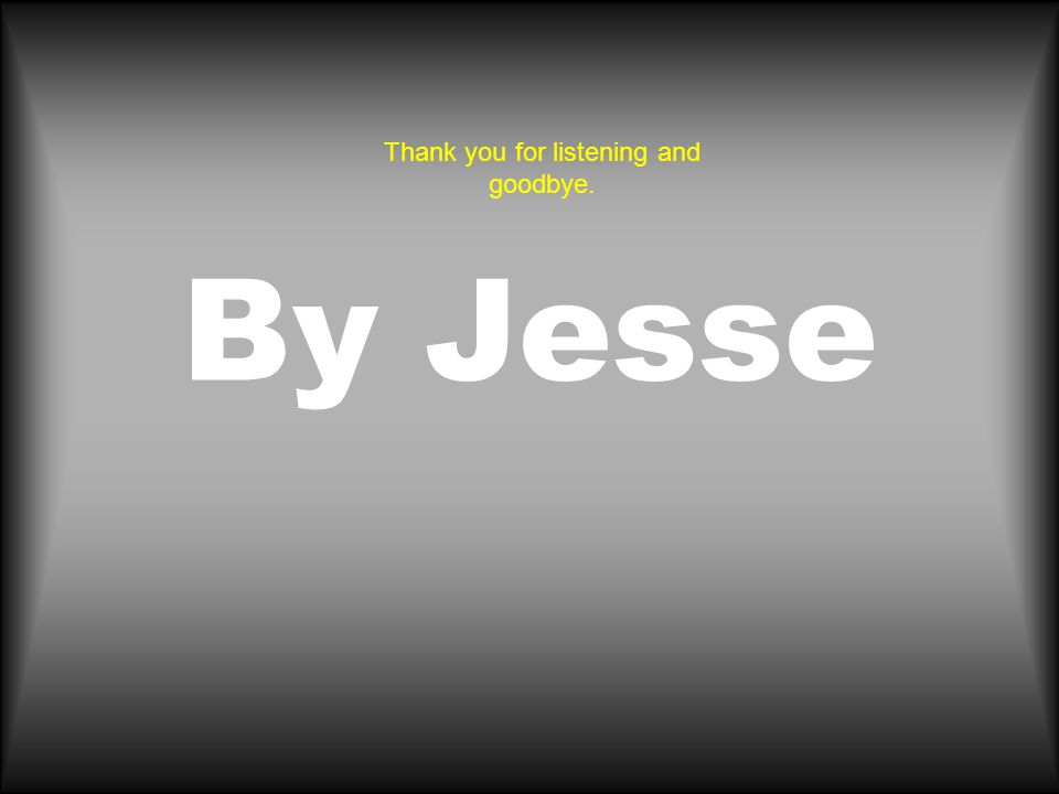 By Jesse Thank you for listening and goodbye.