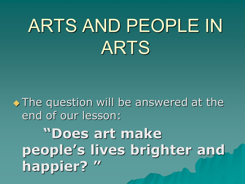 Let's listen and discuss.The text The role of art in people's life .