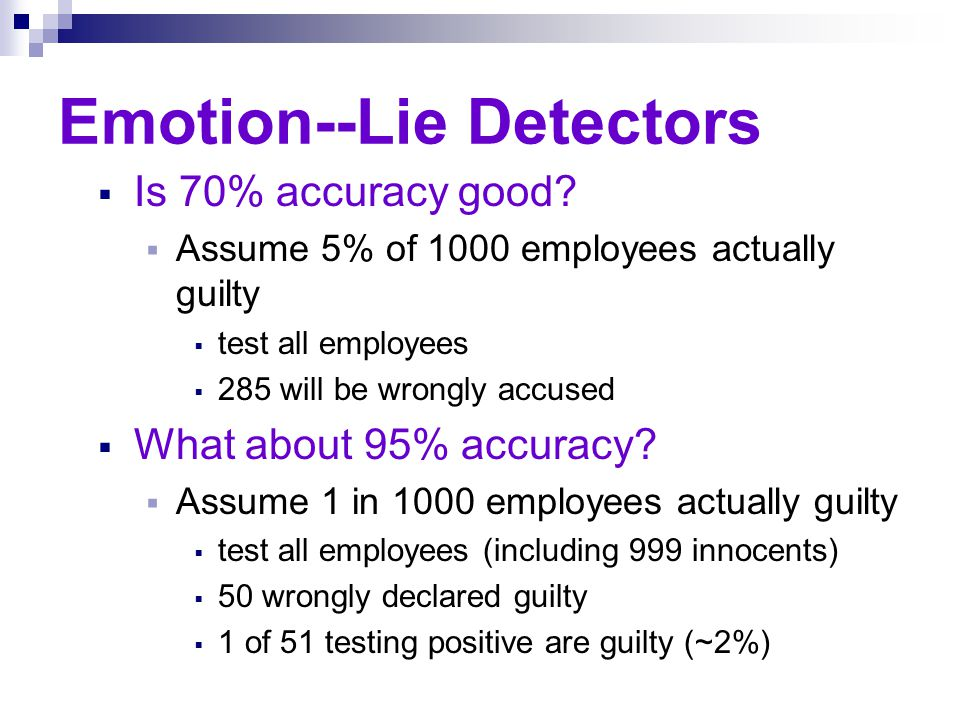 Emotion--Lie Detectors Guilty knowledge test--typically used to assess a suspect's responses to details of a crime.
