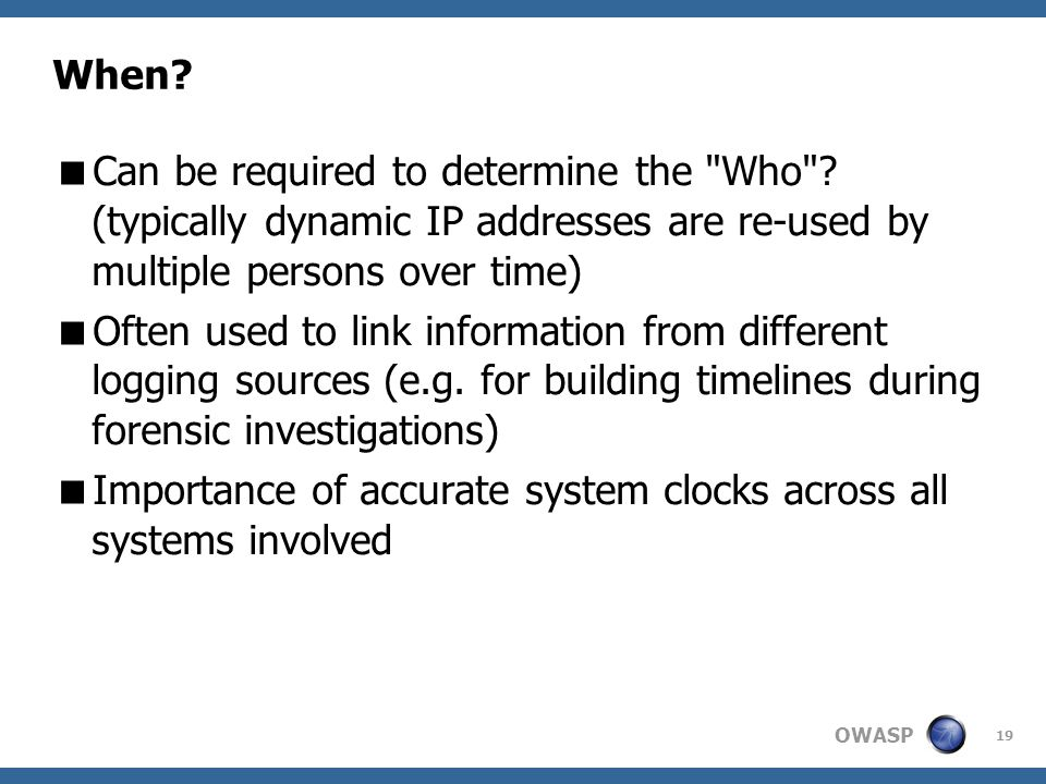 OWASP 19 When.  Can be required to determine the Who .
