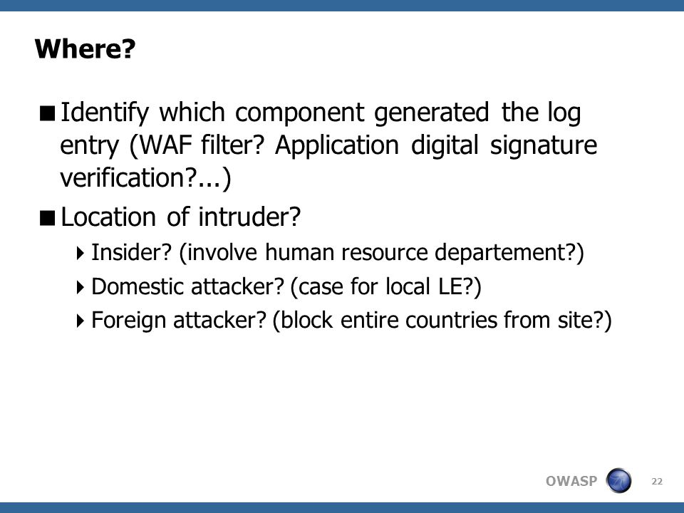 OWASP 22 Where.  Identify which component generated the log entry (WAF filter.