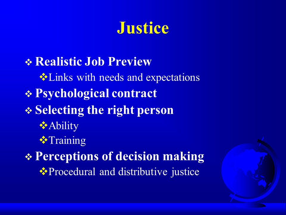 Justice  Realistic Job Preview  Links with needs and expectations  Psychological contract  Selecting the right person  Ability  Training  Perce