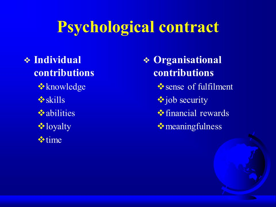 Psychological contract  Individual contributions  knowledge  skills  abilities  loyalty  time  Organisational contributions  sense of fulfilme