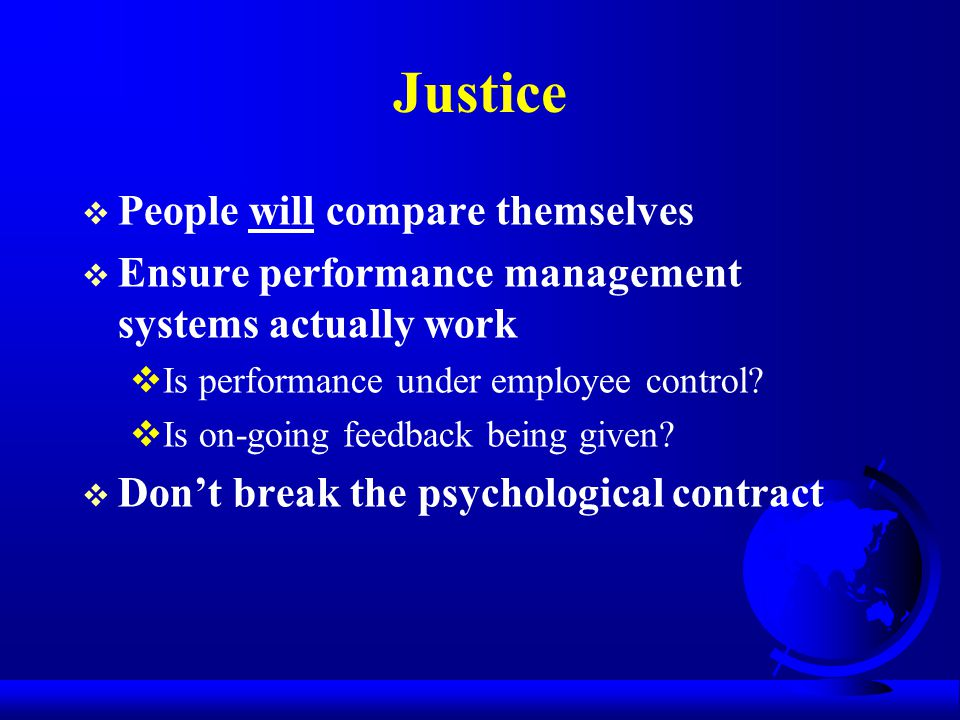 Justice  People will compare themselves  Ensure performance management systems actually work  Is performance under employee control?  Is on-going