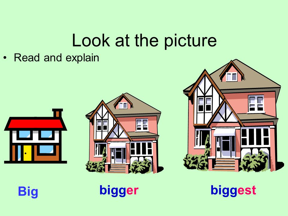 Look at the picture Read and explain biggestbigger Big