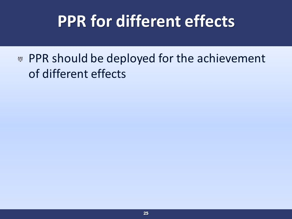PPR for different effects PPR should be deployed for the achievement of different effects 25