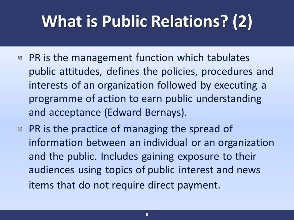 What is PR ?(3) PR is a strategic communication process that builds mutually beneficial relationships between organizations and their publics (PRSA) PR can be defined as the practice of managing communication between an organization and its publics (WSPRA) 9