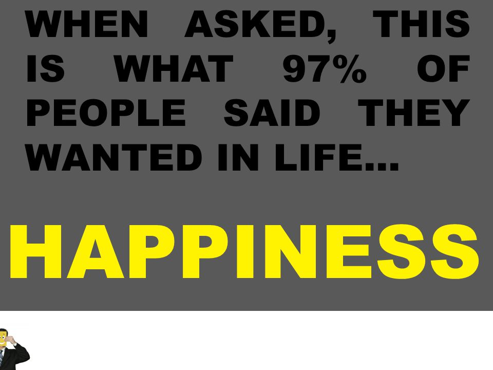 HAPPINESS WHEN ASKED, THIS IS WHAT 97% OF PEOPLE SAID THEY WANTED IN LIFE…