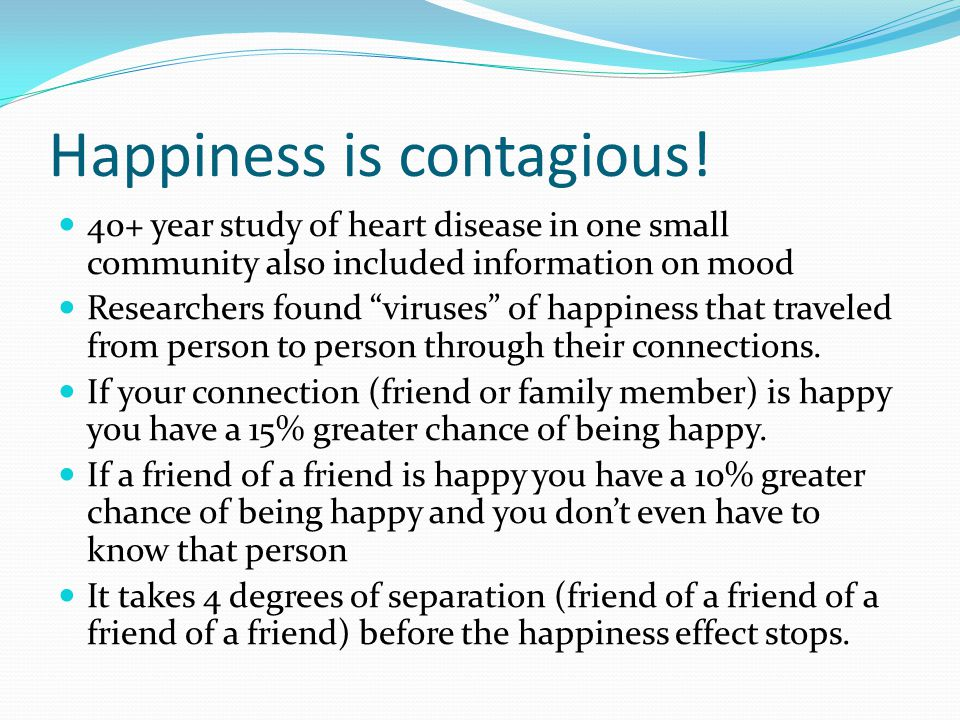 Happiness is contagious.