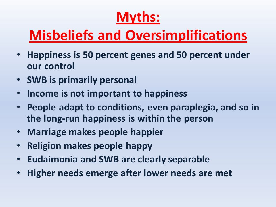 50 % Happines ½ under your control Biggest myth in SWB field