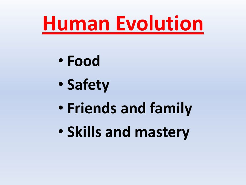 Human Evolution Food Safety Friends and family Skills and mastery