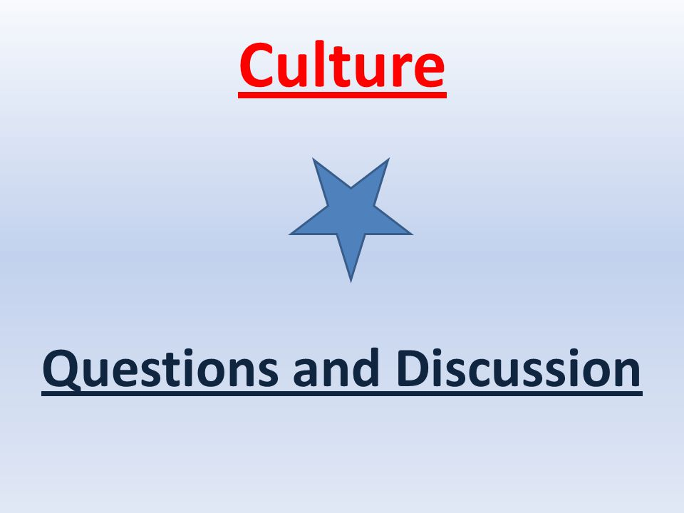 Culture Questions and Discussion