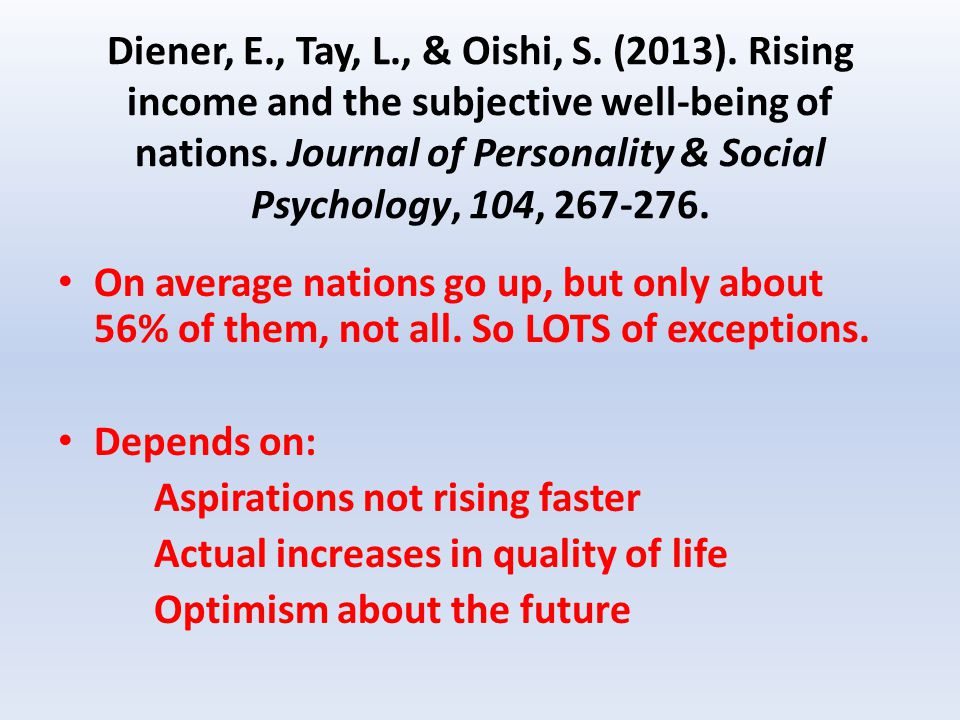 Diener, E., Tay, L., & Oishi, S. (2013). Rising income and the subjective well-being of nations.