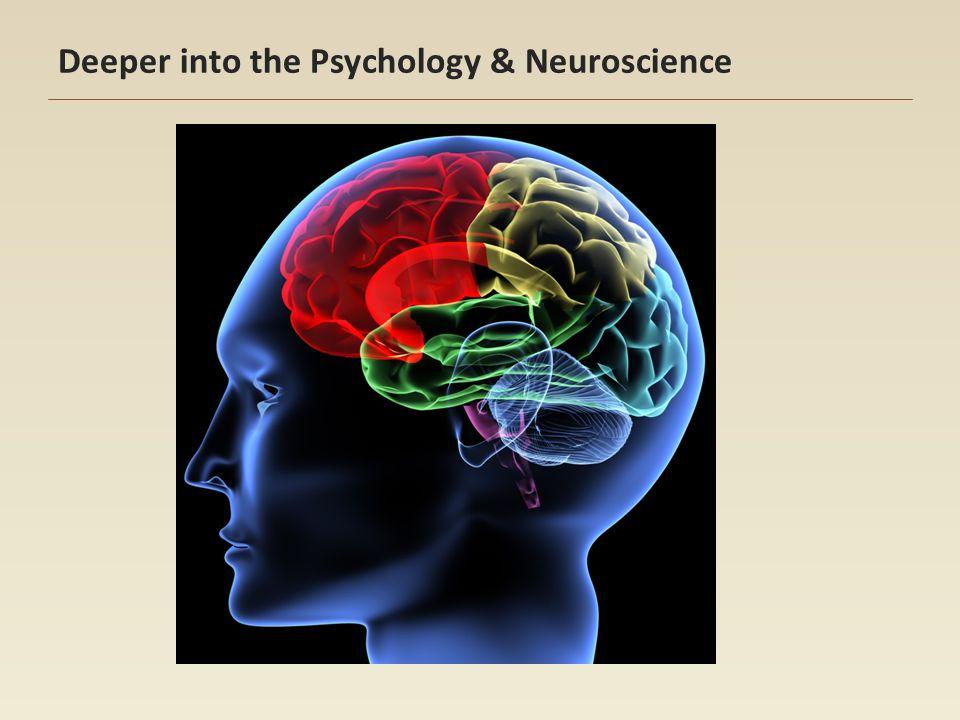 Deeper into the Psychology & Neuroscience