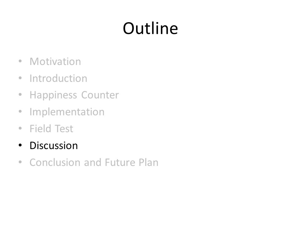 Outline Motivation Introduction Happiness Counter Implementation Field Test Discussion Conclusion and Future Plan