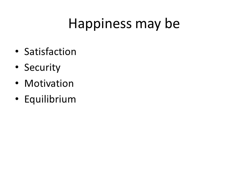 Happiness may be Satisfaction Security Motivation Equilibrium