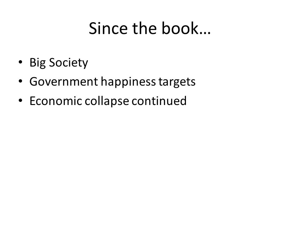 Since the book… Big Society Government happiness targets Economic collapse continued