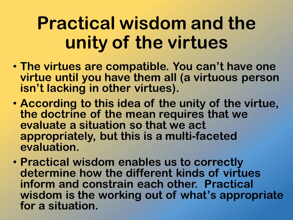 Practical wisdom and the unity of the virtues The virtues are compatible.