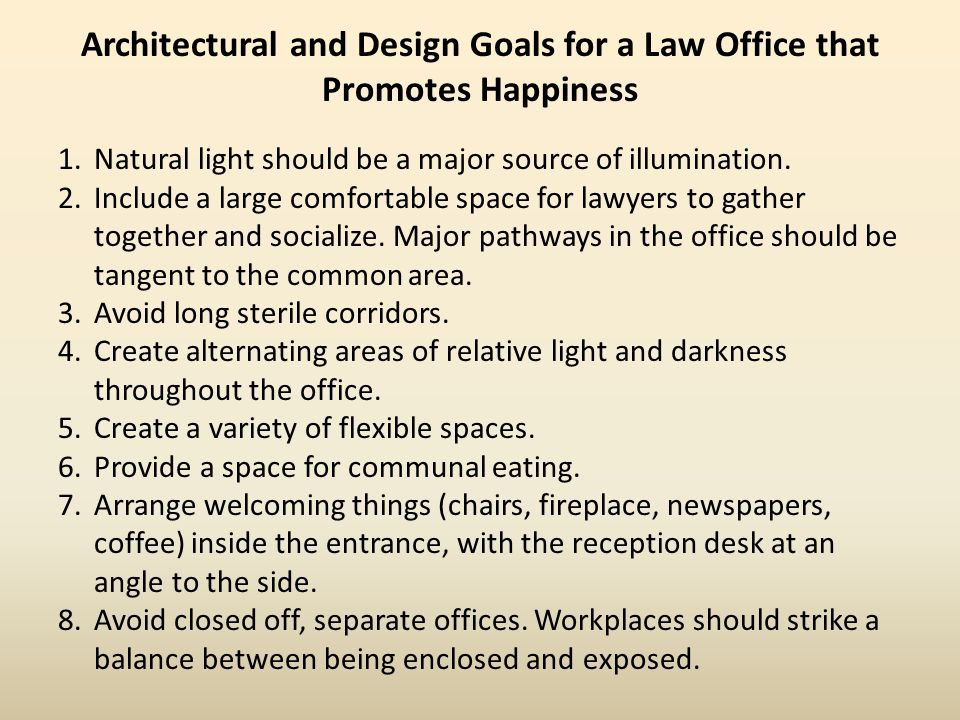 Architectural and Design Goals for a Law Office that Promotes Happiness 1.Natural light should be a major source of illumination.