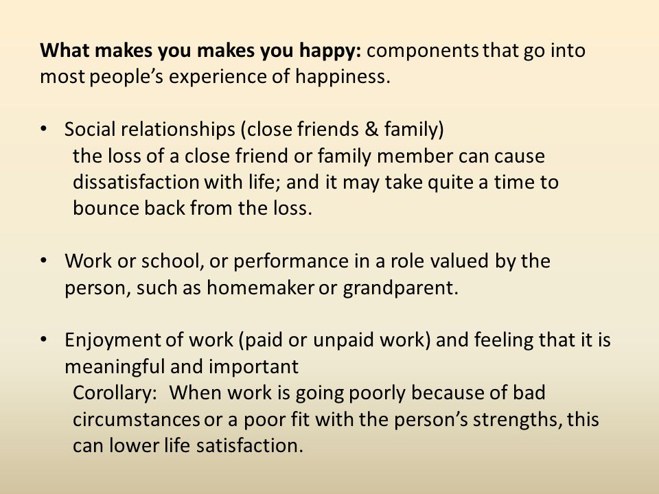 What makes you makes you happy: components that go into most people's experience of happiness.