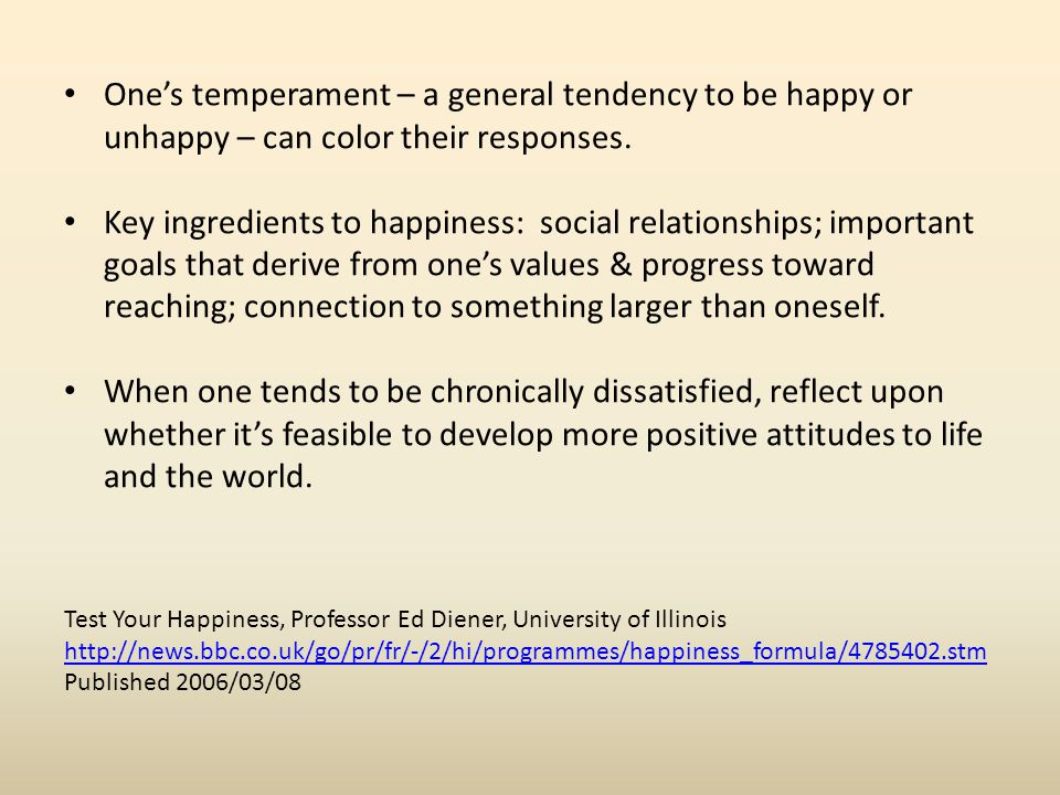 One's temperament – a general tendency to be happy or unhappy – can color their responses.