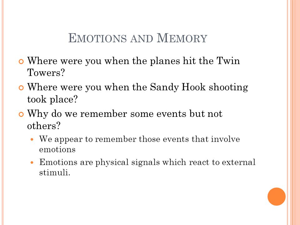 E MOTIONS AND M EMORY Where were you when the planes hit the Twin Towers.