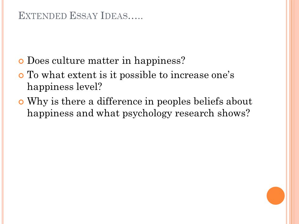 E XTENDED E SSAY I DEAS ….. Does culture matter in happiness.