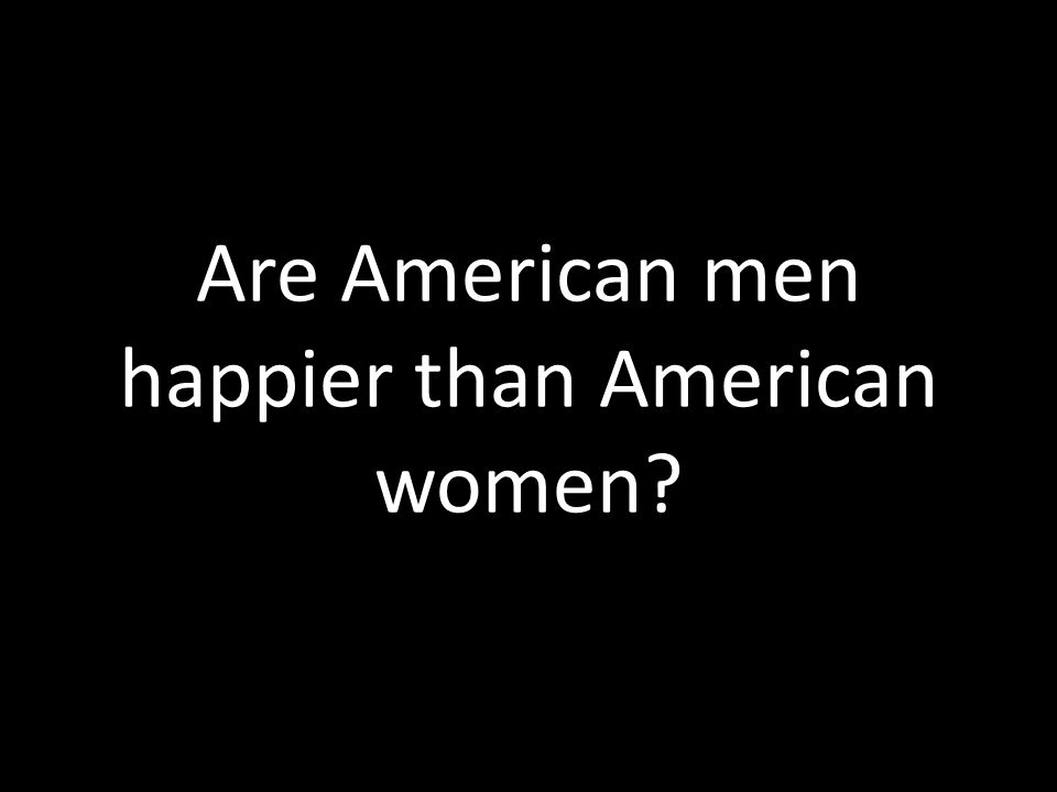 Are American men happier than American women?