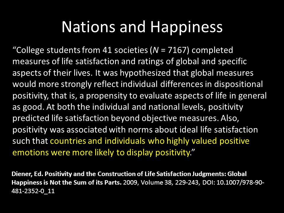 Nations and Happiness College students from 41 societies (N = 7167) completed measures of life satisfaction and ratings of global and specific aspects of their lives.