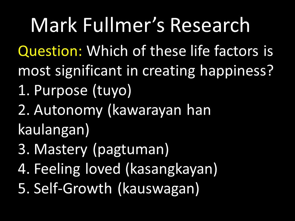 Question: Which of these life factors is most significant in creating happiness.