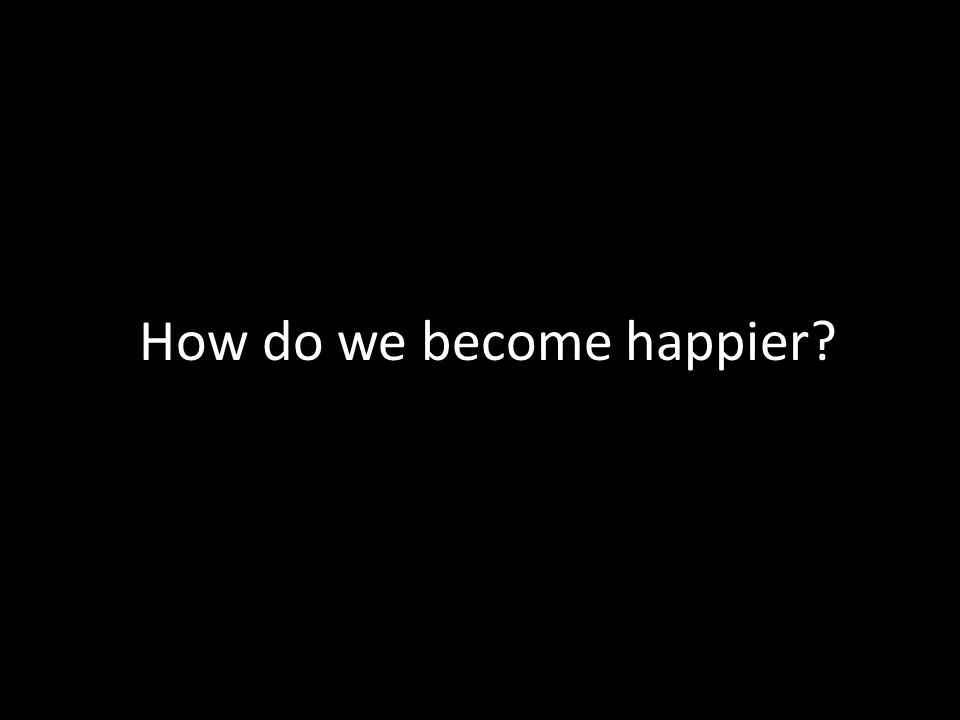 How do we become happier?