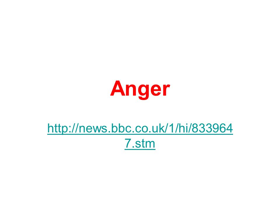 Anger http://news.bbc.co.uk/1/hi/833964 7.stm