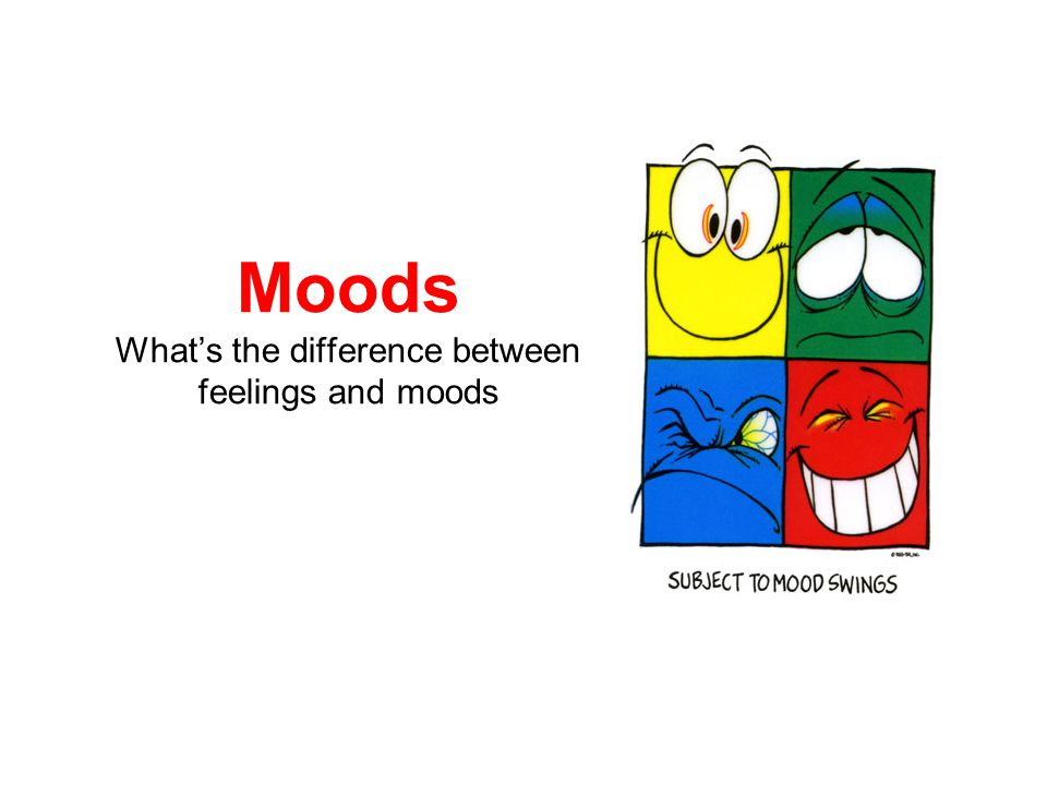 Moods What's the difference between feelings and moods