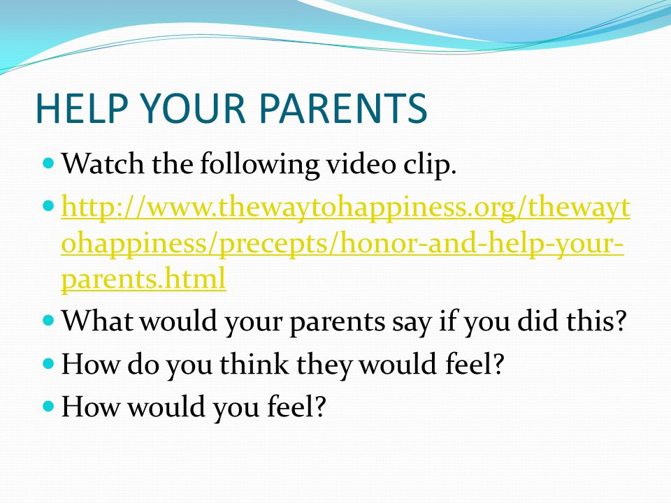 HELP YOUR PARENTS Watch the following video clip.