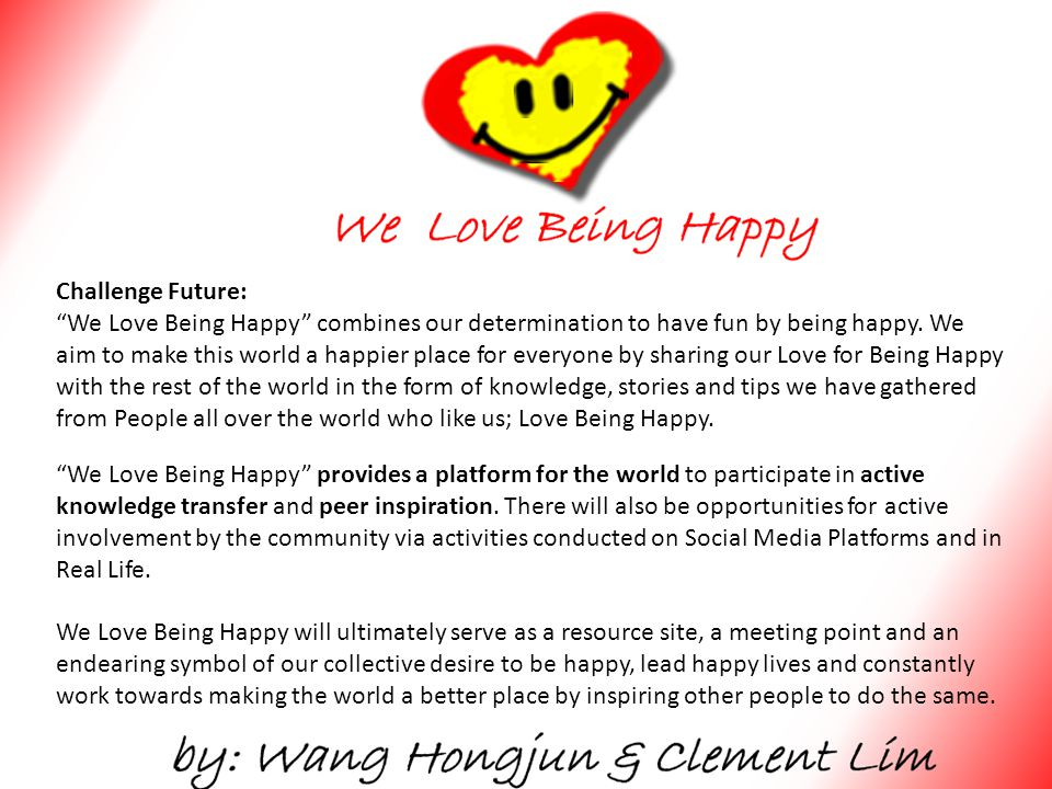 We Love Being Happy provides a platform for the world to participate in active knowledge transfer and peer inspiration.