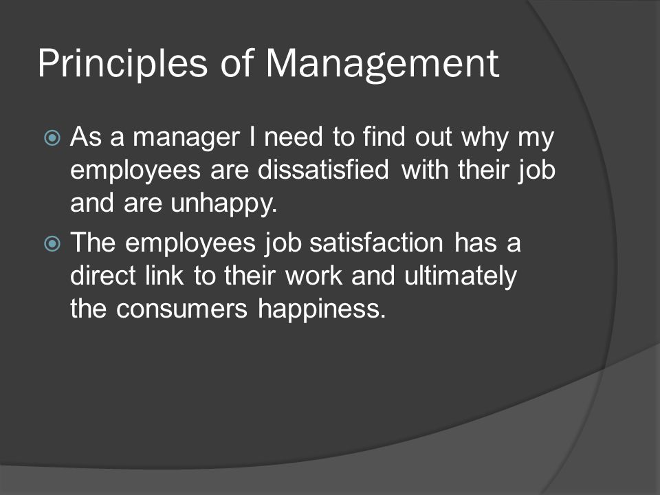 Principles of Management  As a manager I need to find out why my employees are dissatisfied with their job and are unhappy.