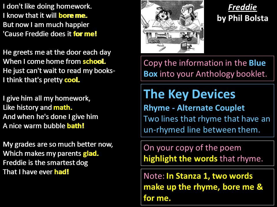 The Key Devices Rhyme - Alternate Couplet Two lines that rhyme that have an un-rhymed line between them. On your copy of the poem highlight the words