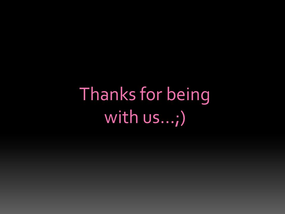 Thanks for being with us…;)