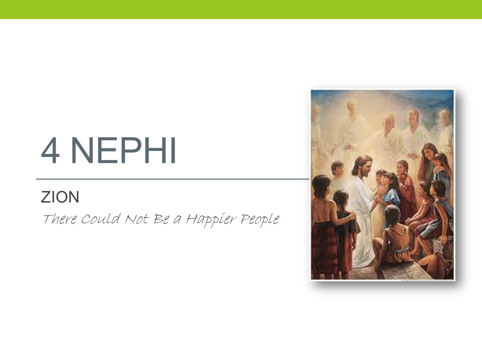 4 NEPHI ZION There Could Not Be a Happier People