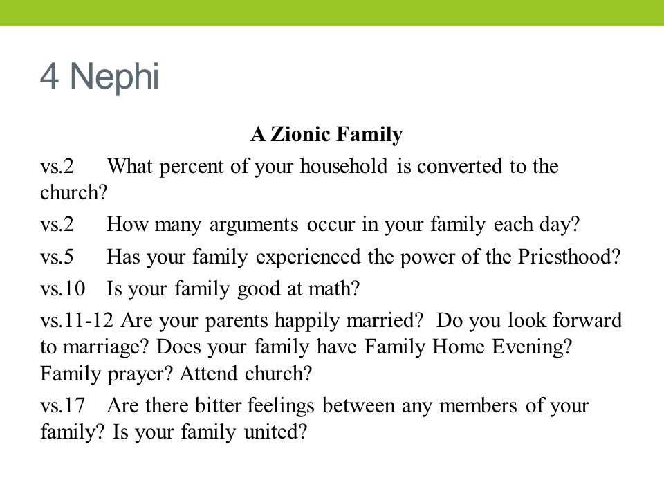 4 Nephi A Zionic Family vs.2 What percent of your household is converted to the church? vs.2 How many arguments occur in your family each day? vs.5 Ha
