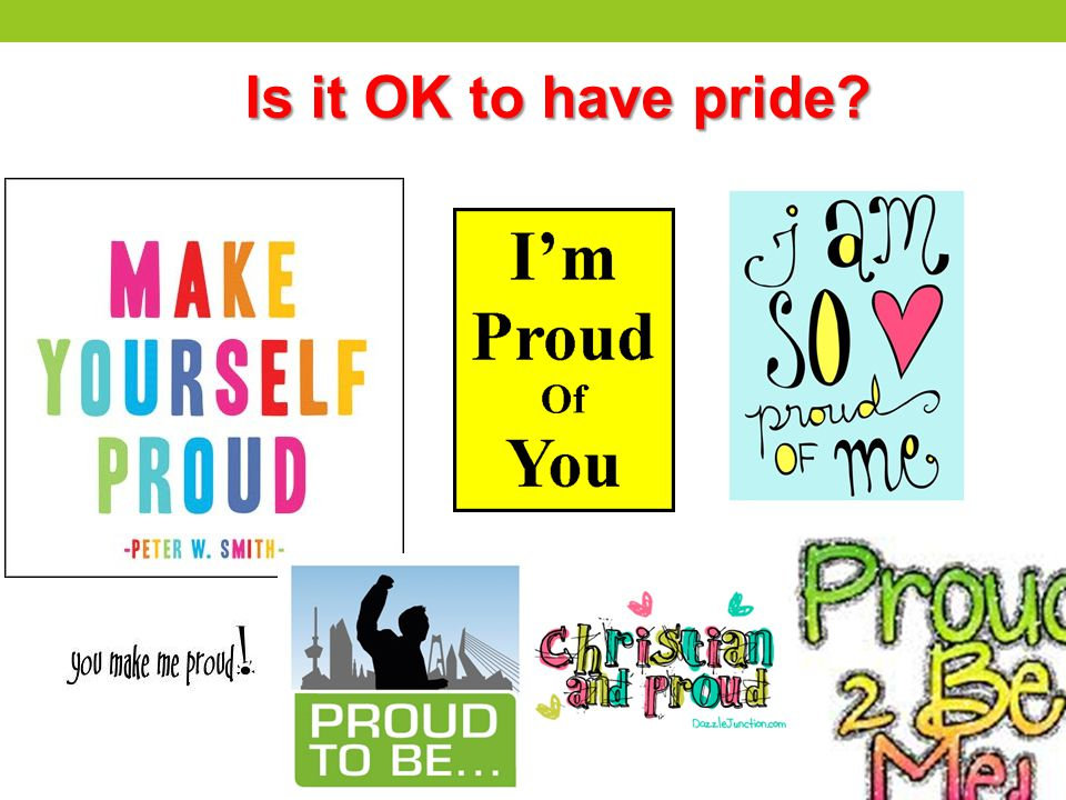 Is it OK to have pride