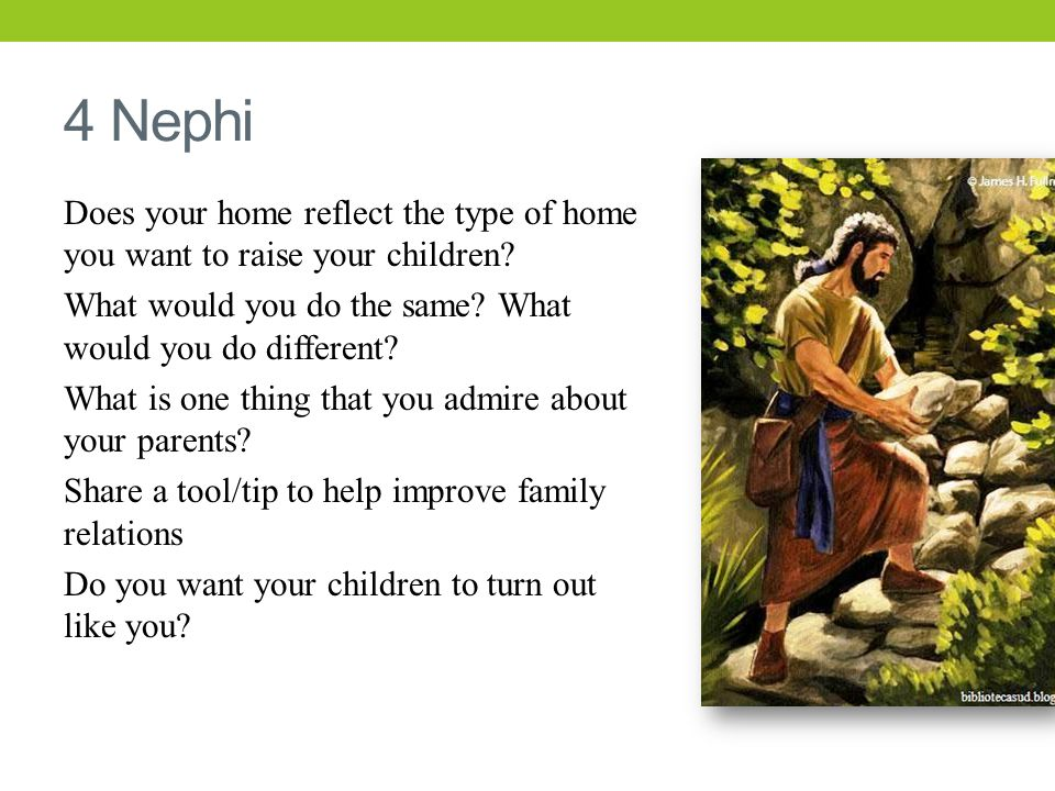 4 Nephi Does your home reflect the type of home you want to raise your children.