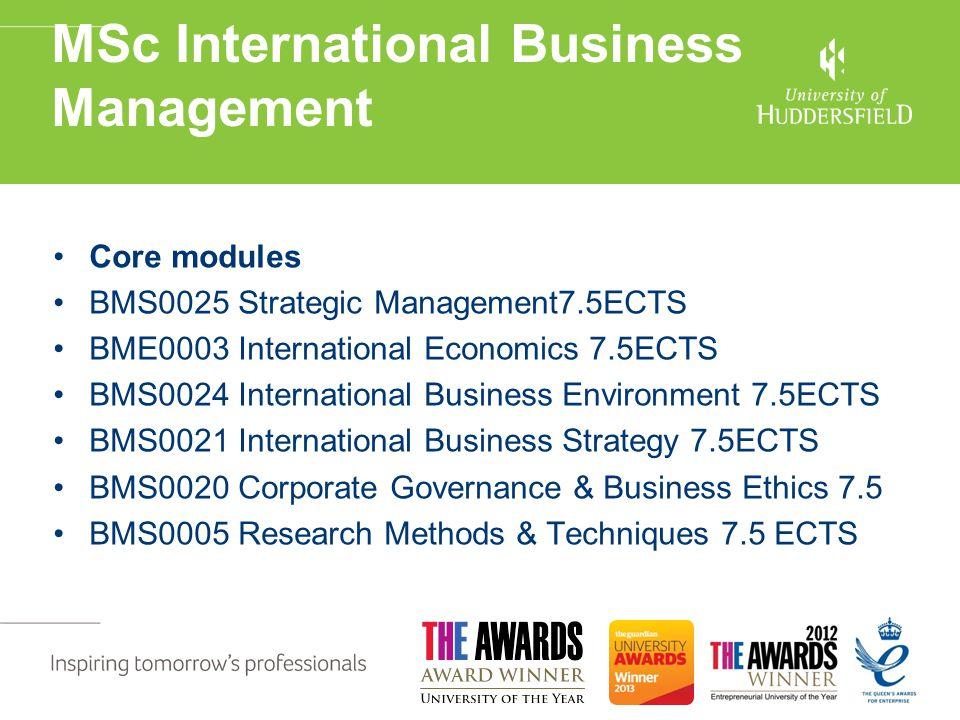 MSc International Business Management Core modules BMS0025 Strategic Management7.5ECTS BME0003 International Economics 7.5ECTS BMS0024 International B