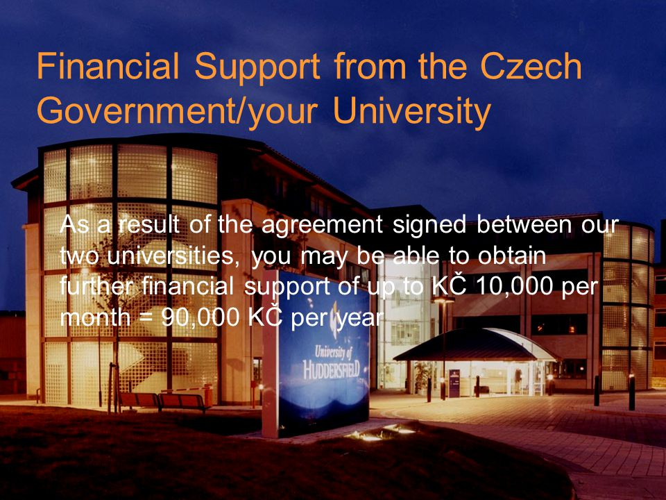 Financial Support from the Czech Government/your University As a result of the agreement signed between our two universities, you may be able to obtai