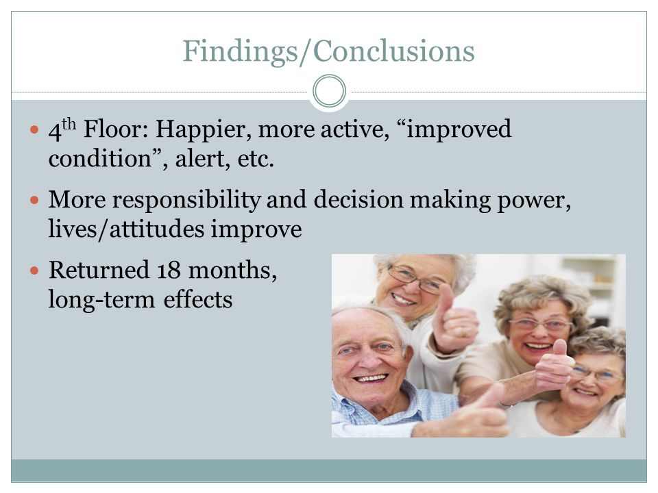 Findings/Conclusions 4 th Floor: Happier, more active, improved condition , alert, etc.
