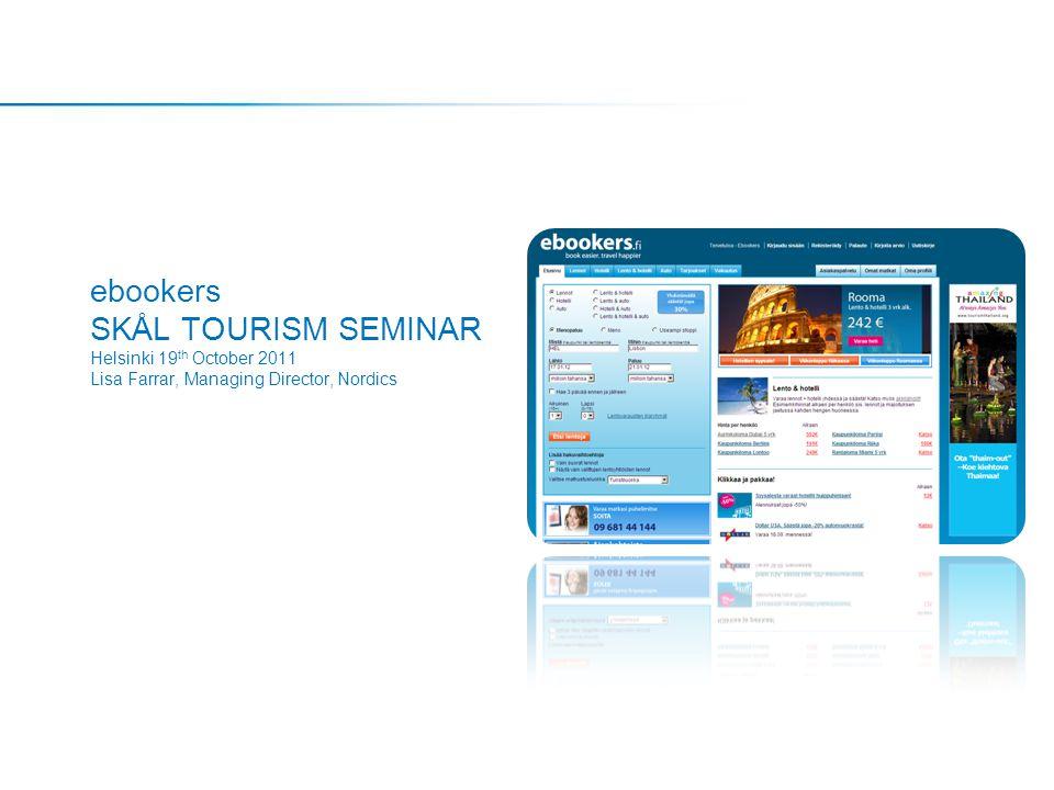 ebookers SKÅL TOURISM SEMINAR Helsinki 19 th October 2011 Lisa Farrar, Managing Director, Nordics