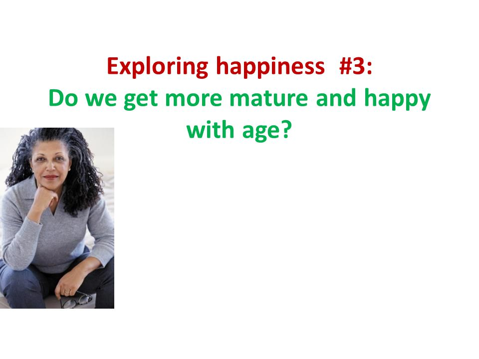 Exploring happiness #3: Do we get more mature and happy with age?