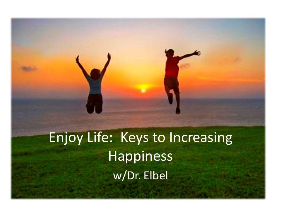 Enjoy Life: Keys to Increasing Happiness w/Dr. Elbel
